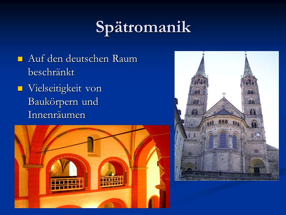 Spätromanik Auf den deutschen Raum beschränkt Auf den deutschen Raum beschränkt Vielseitigkeit von Baukörpern und Innenräumen Vielseitigkeit von Baukö