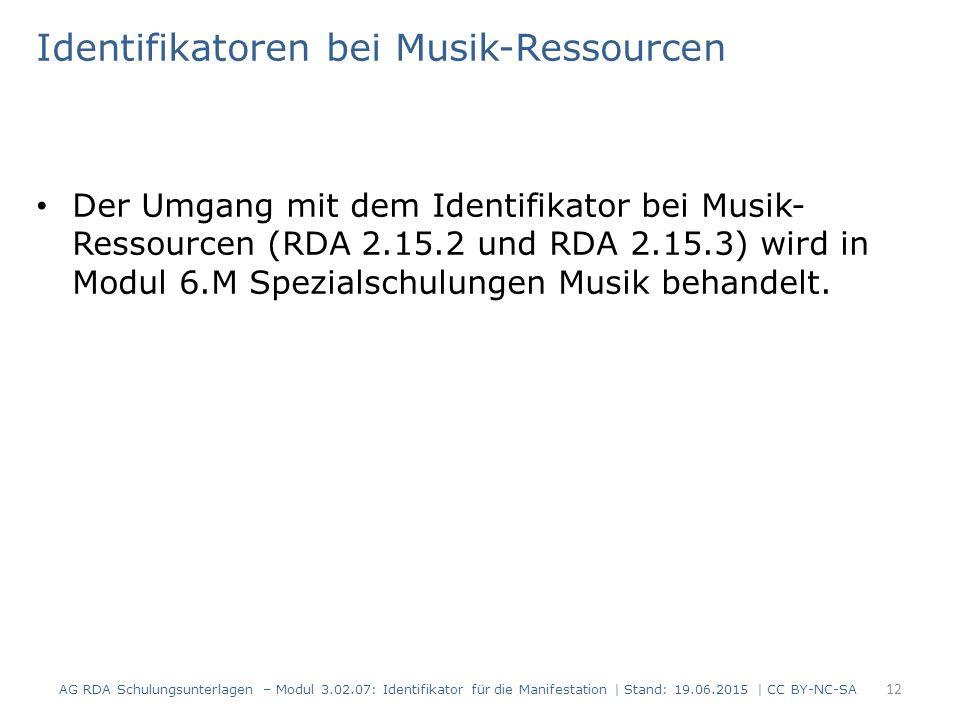 Identifikatoren bei Musik-Ressourcen Der Umgang mit dem Identifikator bei Musik- Ressourcen (RDA 2.15.2 und RDA 2.15.3) wird in Modul 6.M Spezialschulungen Musik behandelt.