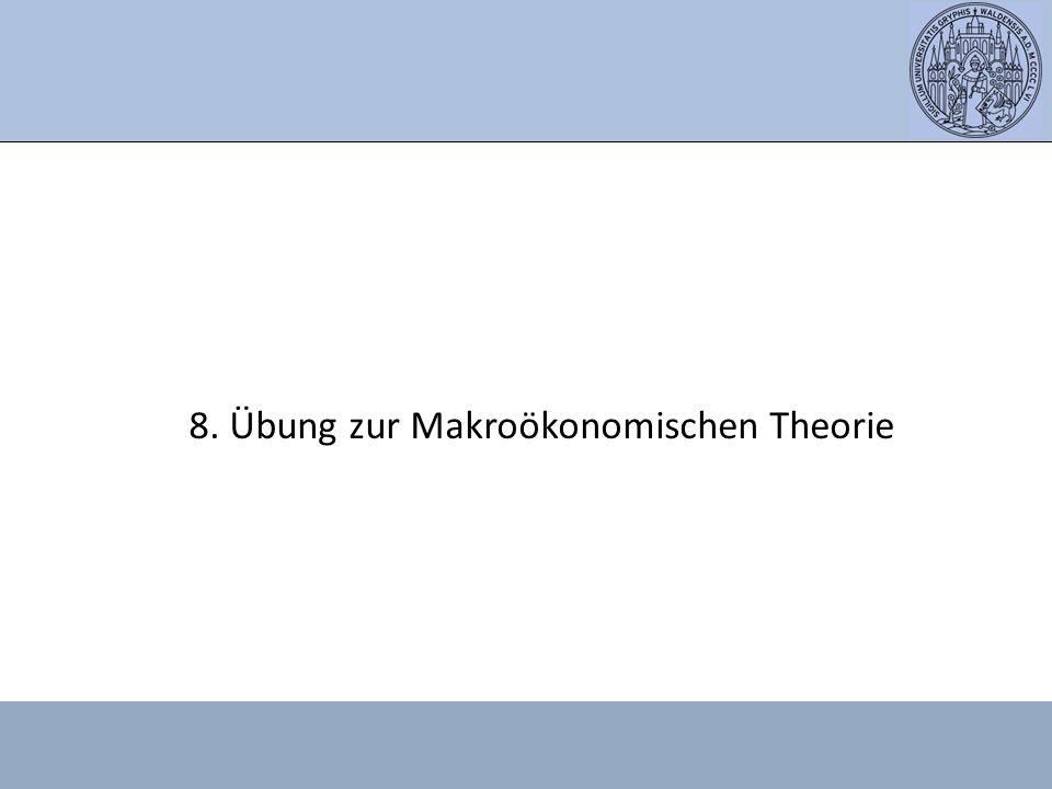 8. Übung zur Makroökonomischen Theorie