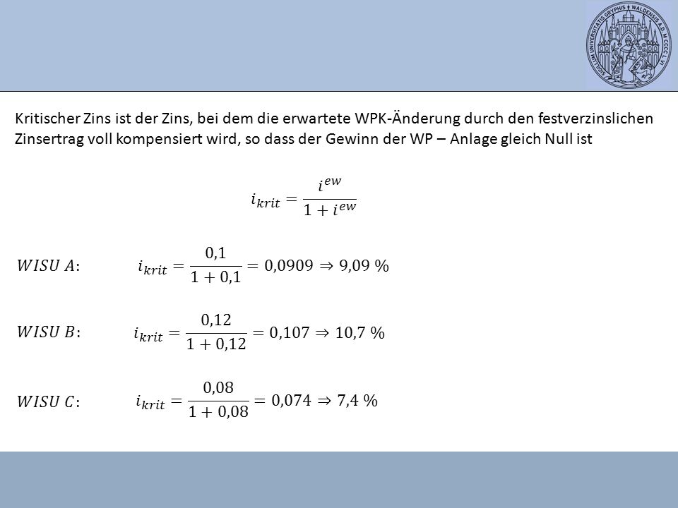 Kritischer Zins ist der Zins, bei dem die erwartete WPK-Änderung durch den festverzinslichen Zinsertrag voll kompensiert wird, so dass der Gewinn der