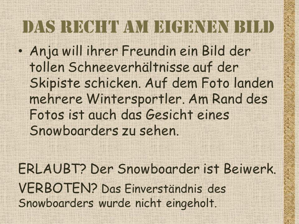 Das Recht am eigenen Bild Anja will ihrer Freundin ein Bild der tollen Schneeverhältnisse auf der Skipiste schicken.
