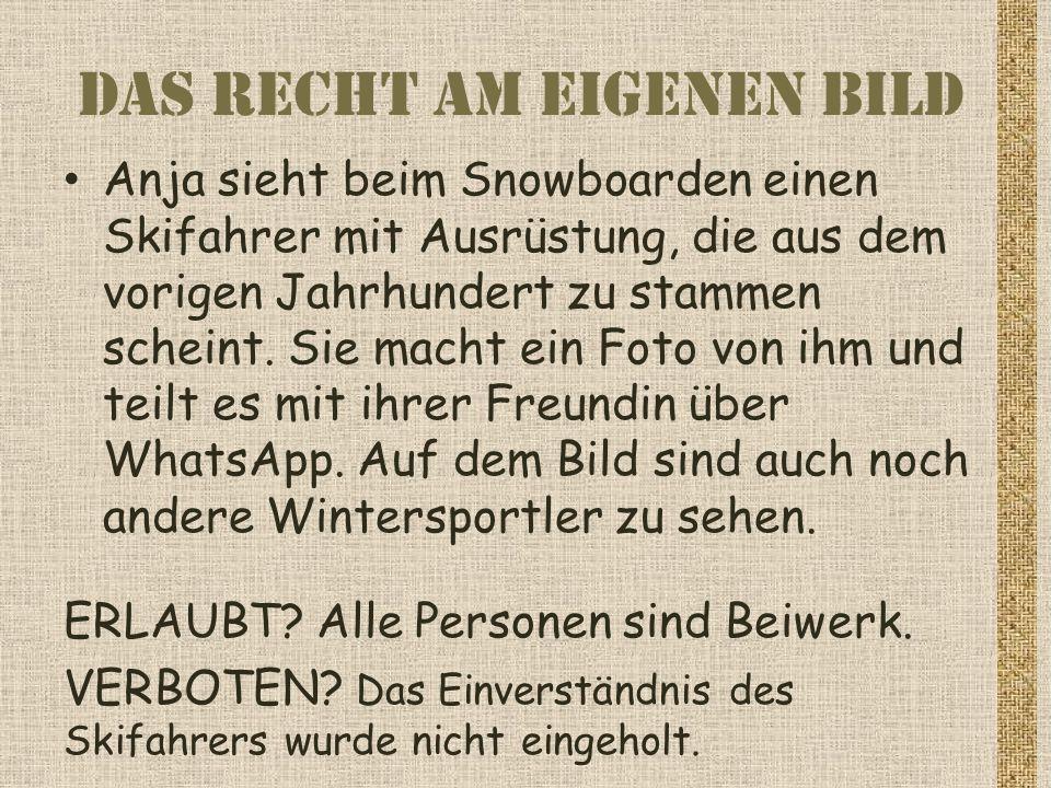 Das Recht am eigenen Bild Anja sieht beim Snowboarden einen Skifahrer mit Ausrüstung, die aus dem vorigen Jahrhundert zu stammen scheint.