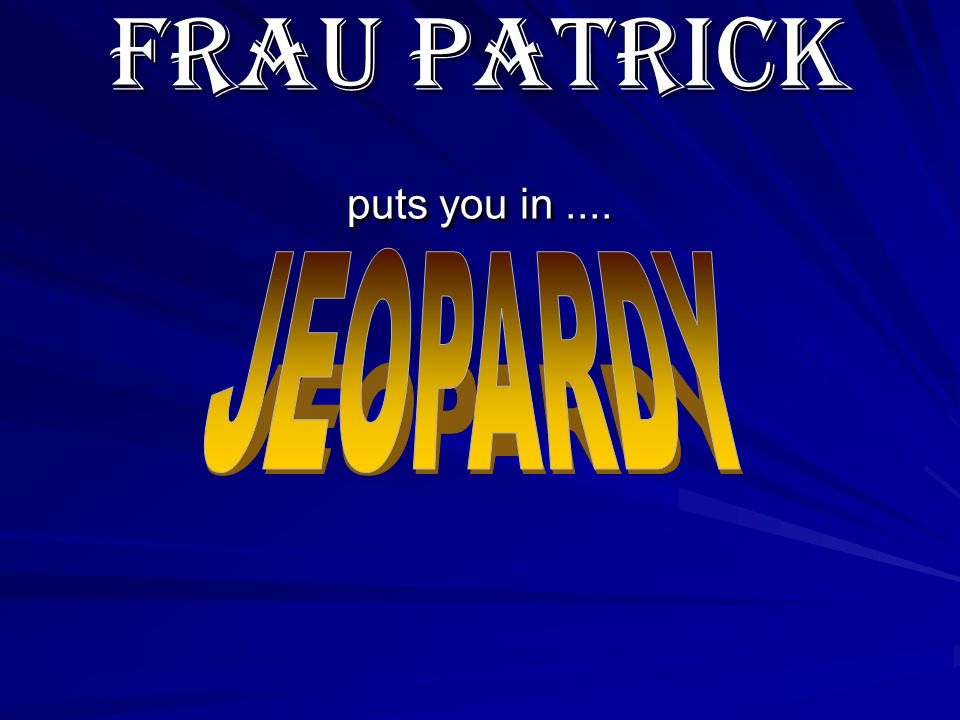 Frau patrick puts you in....