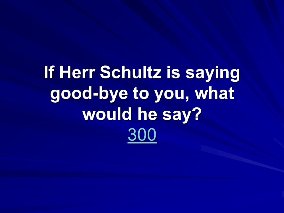 If Herr Schultz is saying good-bye to you, what would he say 300 300