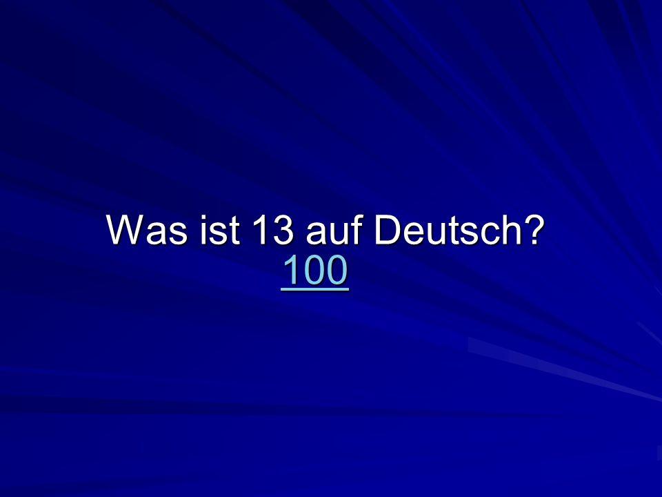 100 Was ist 13 auf Deutsch