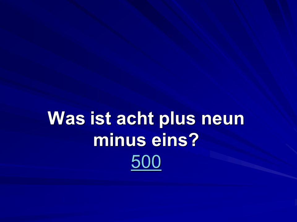 Was ist acht plus neun minus eins 500 500