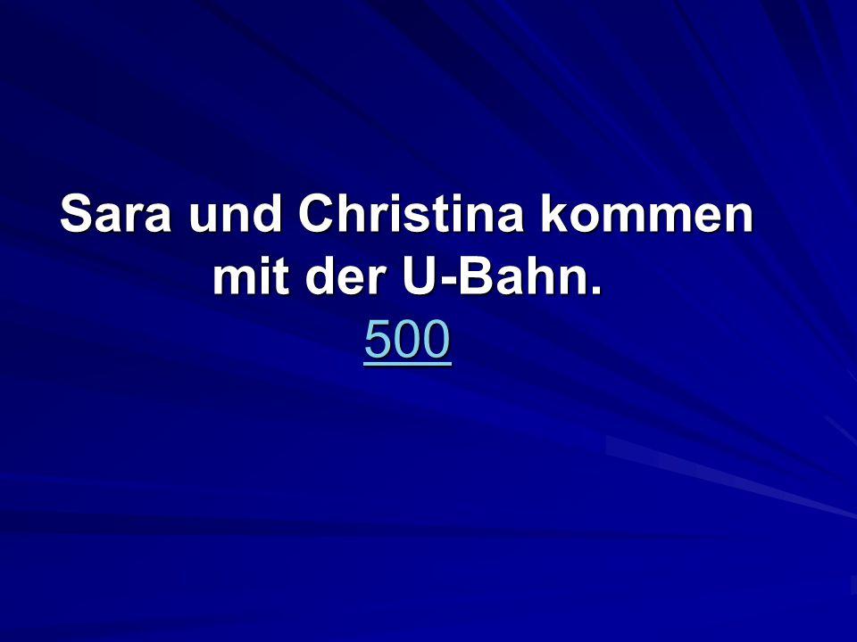 Sara und Christina kommen mit der U-Bahn. 500 500