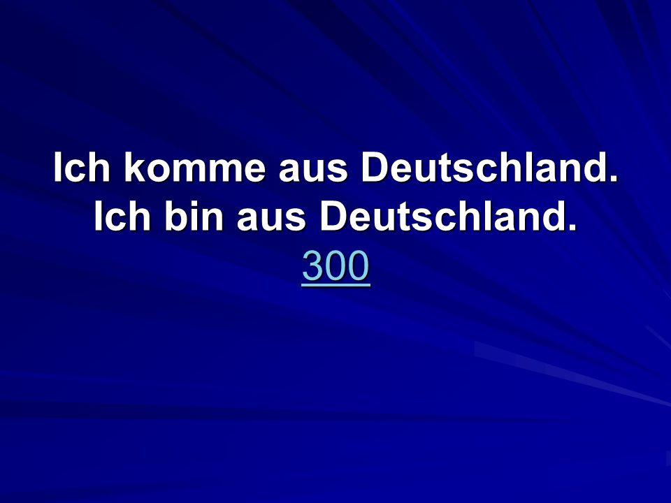 Ich komme aus Deutschland. Ich bin aus Deutschland. 300 300