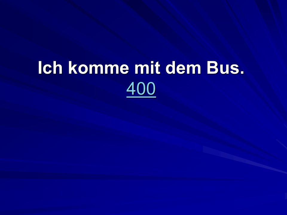 Ich komme mit dem Bus. 400 400