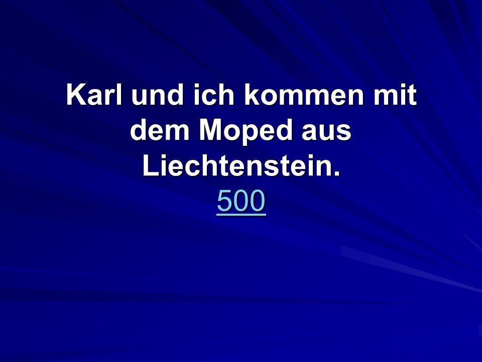 Karl und ich kommen mit dem Moped aus Liechtenstein. 500 500