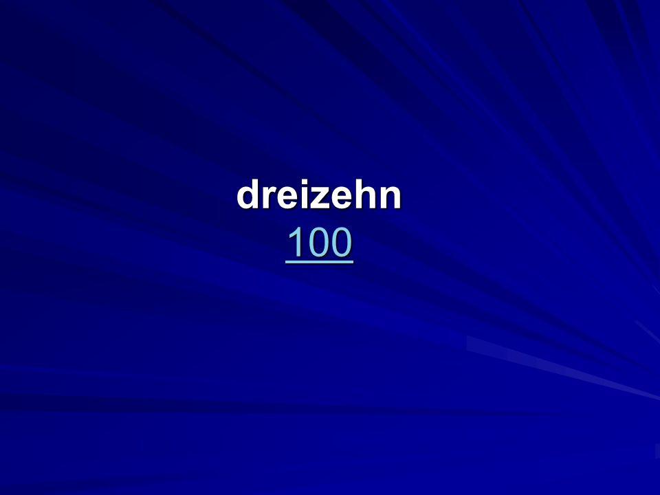 dreizehn 100 100