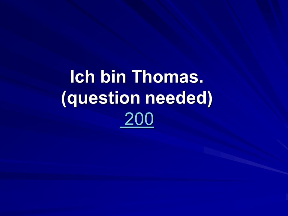 Ich bin Thomas. (question needed) 200 200 200