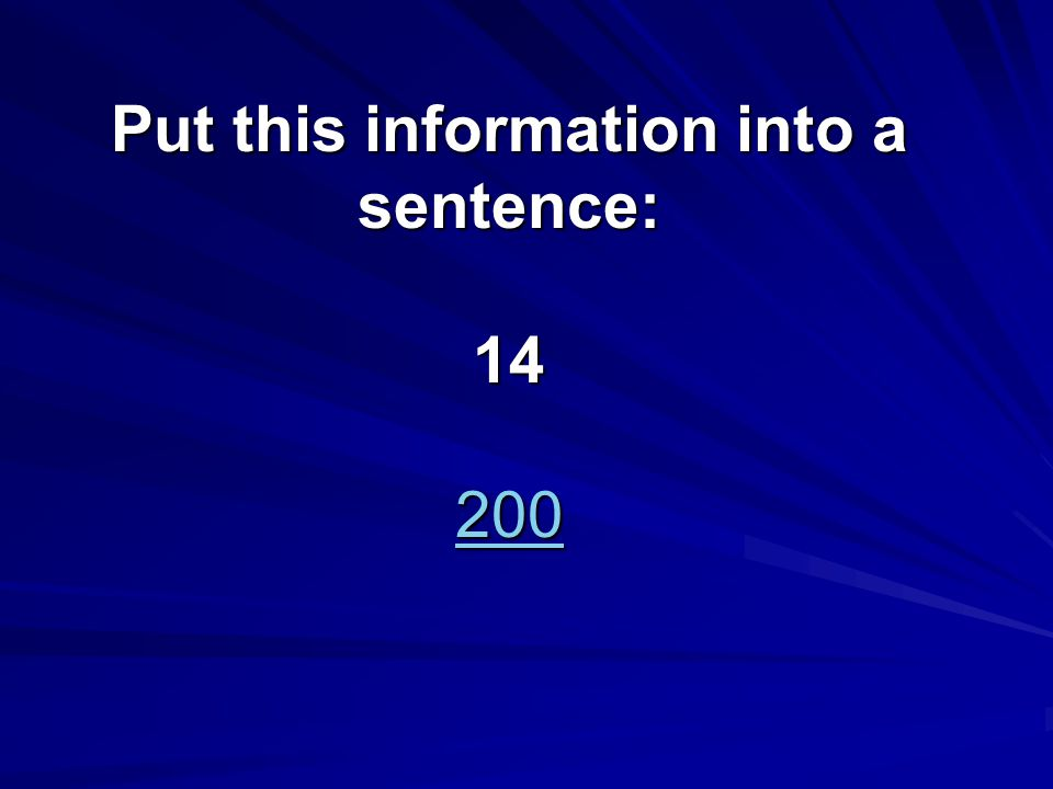 Put this information into a sentence: 14 200 200
