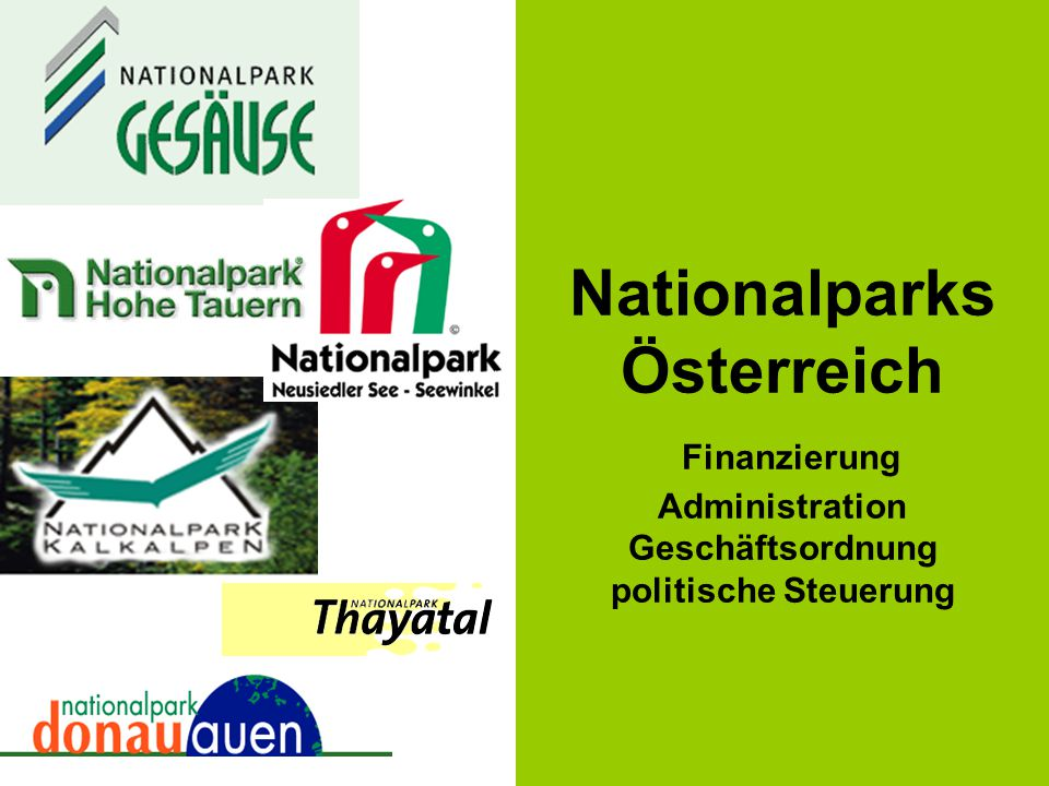 Finanzierung/Steuerung/Organisation Trägerorganisation: NP Gesäuse GmbH, Sitz in Weng Finanzierung  50% Bund  50% Land Steiermark Politische Steuerung über Generalversammlung Nationalparkforum: Informiert regionale Bevölkerung und Nationalparkgemeinden regelmäßig