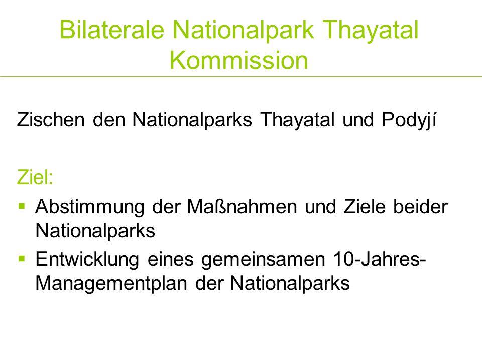 Bilaterale Nationalpark Thayatal Kommission Zischen den Nationalparks Thayatal und Podyjí Ziel:  Abstimmung der Maßnahmen und Ziele beider Nationalpa