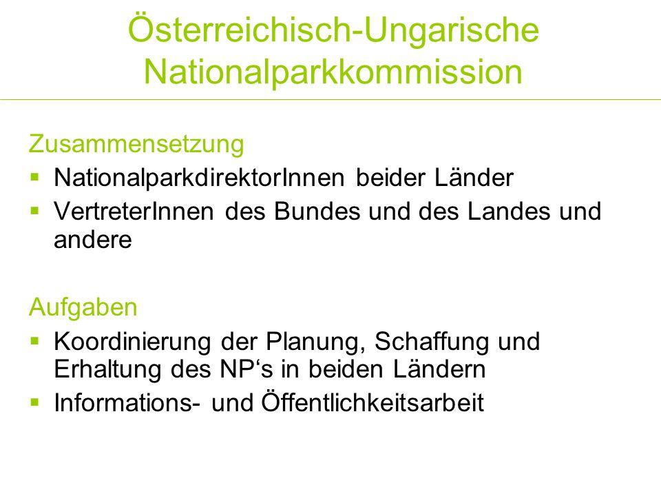Österreichisch-Ungarische Nationalparkkommission Zusammensetzung  NationalparkdirektorInnen beider Länder  VertreterInnen des Bundes und des Landes