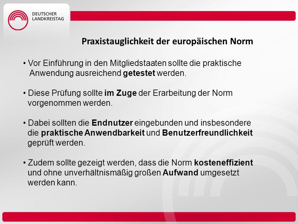 Praxistauglichkeit der europäischen Norm Vor Einführung in den Mitgliedstaaten sollte die praktische Anwendung ausreichend getestet werden. Diese Prüf