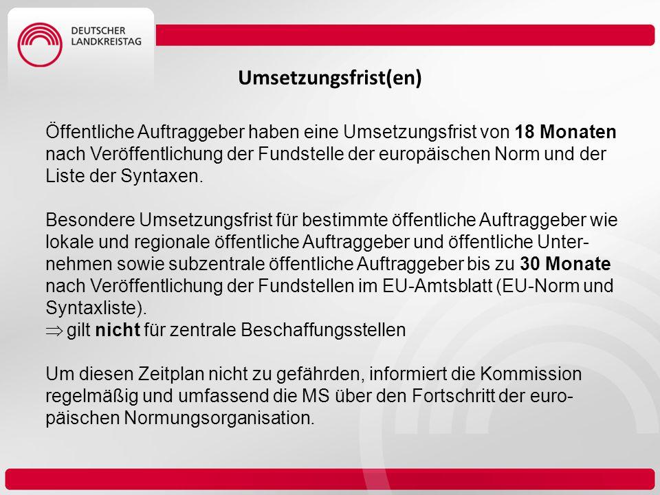 Umsetzungsfrist(en) Öffentliche Auftraggeber haben eine Umsetzungsfrist von 18 Monaten nach Veröffentlichung der Fundstelle der europäischen Norm und