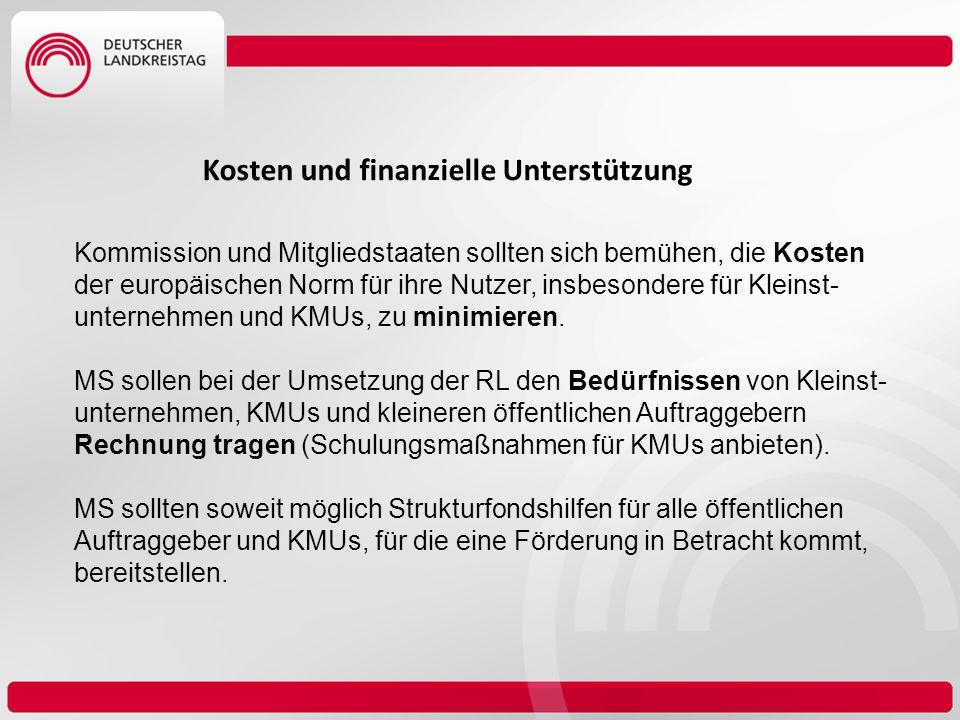 Kosten und finanzielle Unterstützung Kommission und Mitgliedstaaten sollten sich bemühen, die Kosten der europäischen Norm für ihre Nutzer, insbesonde