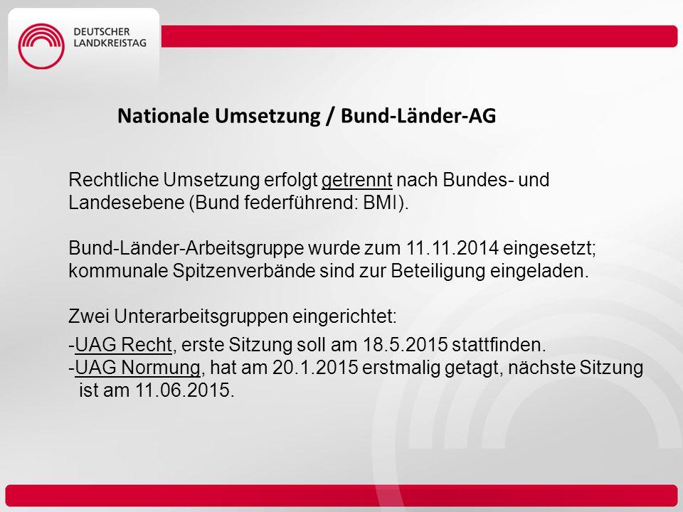 Nationale Umsetzung / Bund-Länder-AG Rechtliche Umsetzung erfolgt getrennt nach Bundes- und Landesebene (Bund federführend: BMI). Bund-Länder-Arbeitsg