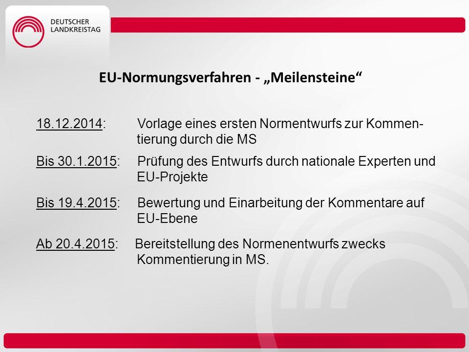 """EU-Normungsverfahren - """"Meilensteine"""" 18.12.2014: Vorlage eines ersten Normentwurfs zur Kommen- tierung durch die MS Bis 30.1.2015: Prüfung des Entwur"""