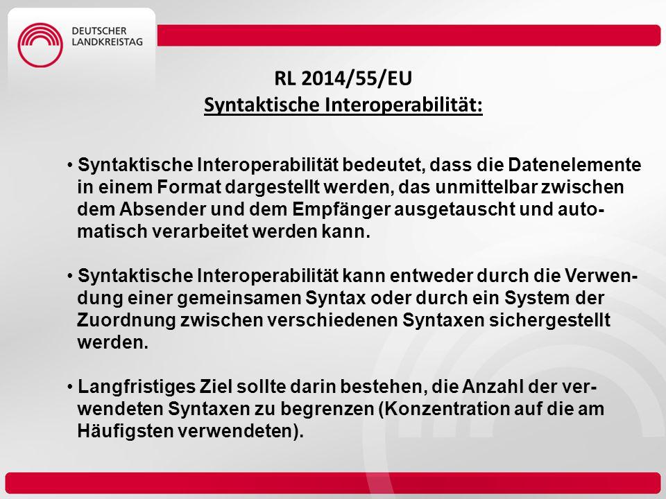 RL 2014/55/EU Syntaktische Interoperabilität: Syntaktische Interoperabilität bedeutet, dass die Datenelemente in einem Format dargestellt werden, das