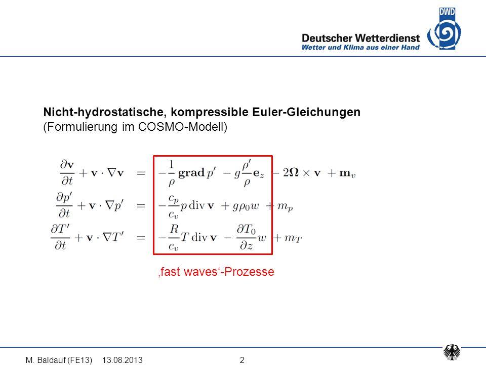13.08.2013M. Baldauf (FE13)2 Nicht-hydrostatische, kompressible Euler-Gleichungen (Formulierung im COSMO-Modell) 'fast waves'-Prozesse