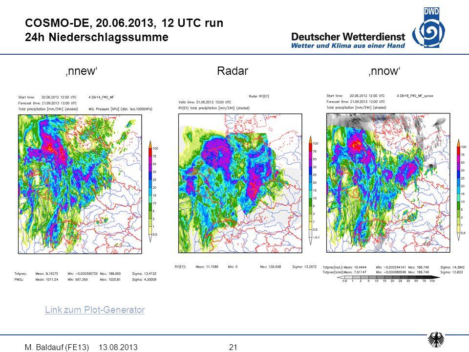 13.08.2013M. Baldauf (FE13)21 COSMO-DE, 20.06.2013, 12 UTC run 24h Niederschlagssumme 'nnew'Radar'nnow' Link zum Plot-Generator