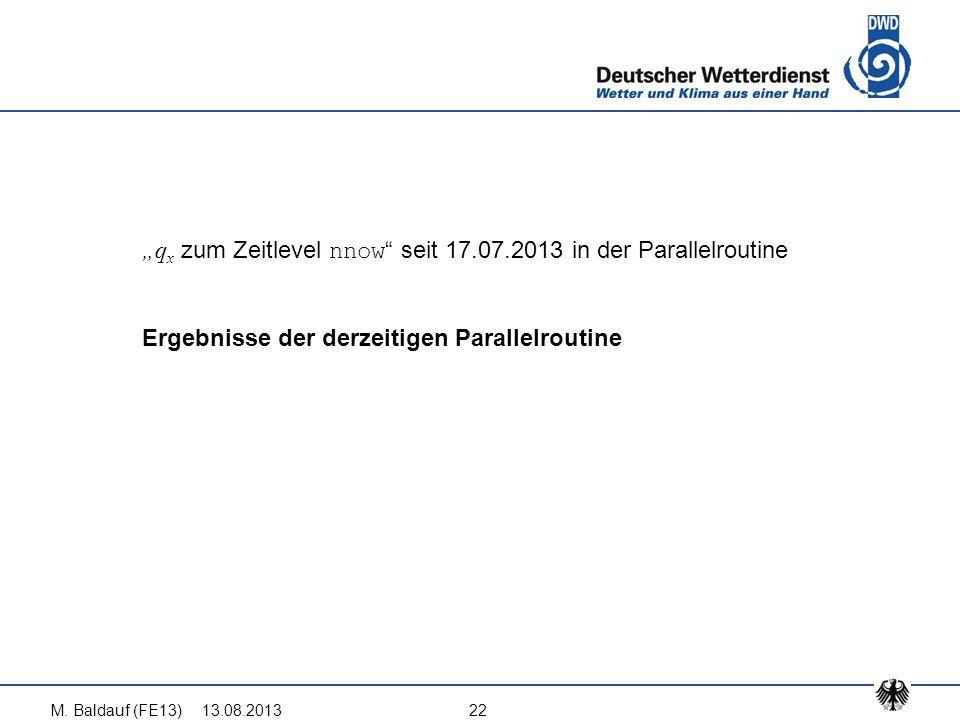 """13.08.2013M. Baldauf (FE13)22 """"q x zum Zeitlevel nnow """" seit 17.07.2013 in der Parallelroutine Ergebnisse der derzeitigen Parallelroutine"""