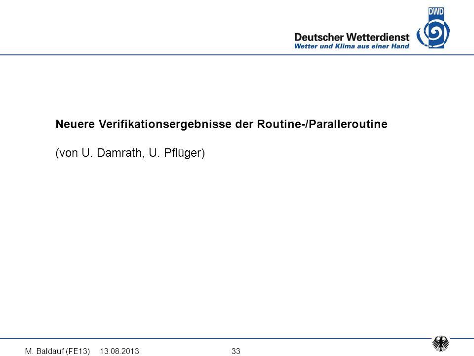13.08.2013M. Baldauf (FE13)33 Neuere Verifikationsergebnisse der Routine-/Paralleroutine (von U. Damrath, U. Pflüger)