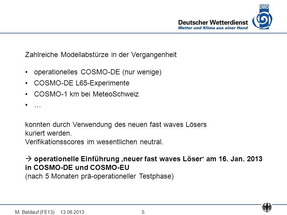 Zahlreiche Modellabstürze in der Vergangenheit operationelles COSMO-DE (nur wenige) COSMO-DE L65-Experimente COSMO-1 km bei MeteoSchweiz … konnten dur