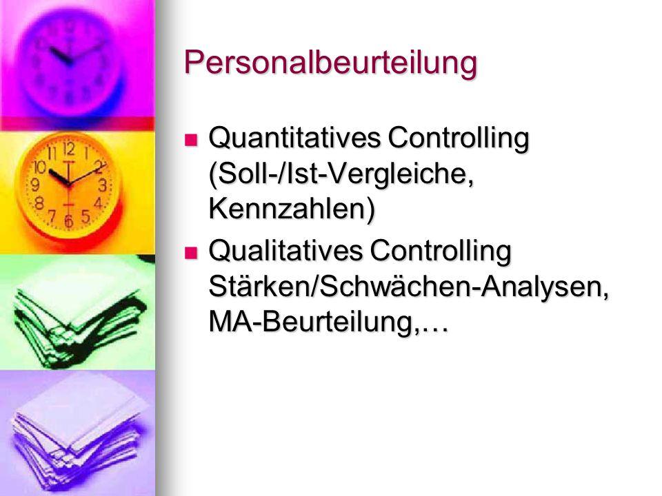 Personalbeurteilung Quantitatives Controlling (Soll-/Ist-Vergleiche, Kennzahlen) Quantitatives Controlling (Soll-/Ist-Vergleiche, Kennzahlen) Qualitatives Controlling Stärken/Schwächen-Analysen, MA-Beurteilung,… Qualitatives Controlling Stärken/Schwächen-Analysen, MA-Beurteilung,…