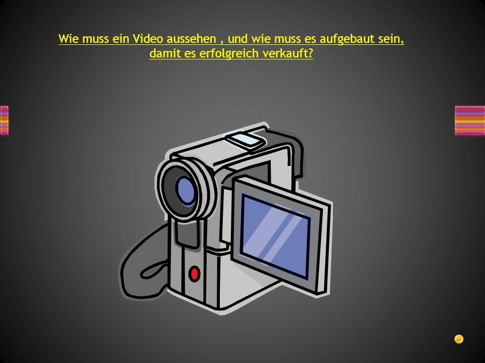 Wie muss ein Video aussehen, und wie muss es aufgebaut sein, damit es erfolgreich verkauft?
