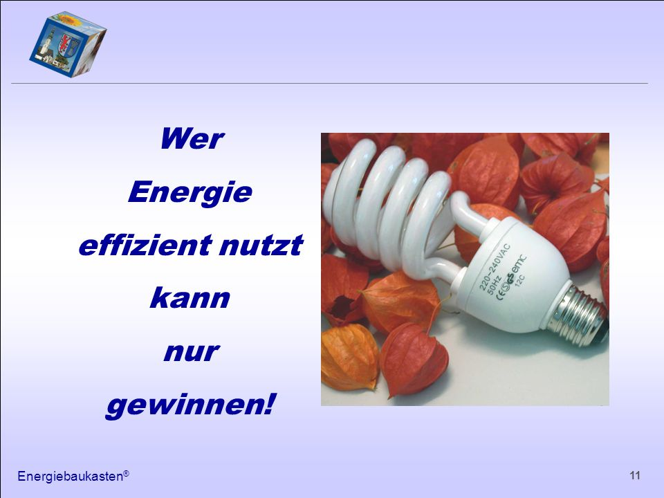 Energiebaukasten ® 11 Wer Energie effizient nutzt kann nur gewinnen!