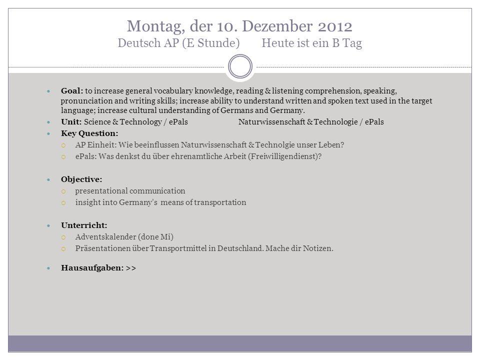 Montag, der 10. Dezember 2012 Deutsch AP (E Stunde)Heute ist ein B Tag Goal: to increase general vocabulary knowledge, reading & listening comprehensi