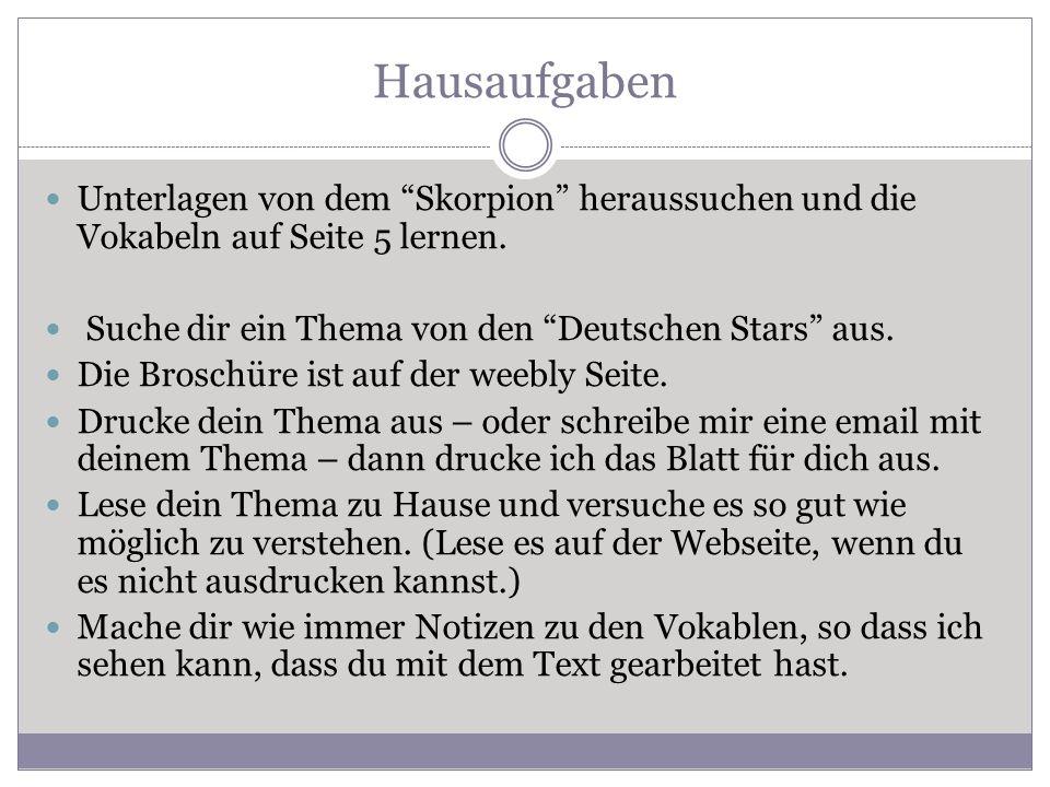 """Hausaufgaben Unterlagen von dem """"Skorpion"""" heraussuchen und die Vokabeln auf Seite 5 lernen. Suche dir ein Thema von den """"Deutschen Stars"""" aus. Die Br"""