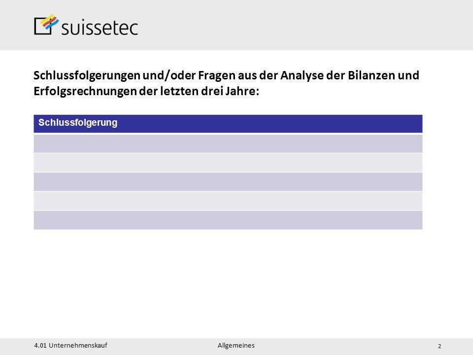 4.01 Unternehmenskauf Allgemeines 2 Schlussfolgerungen und/oder Fragen aus der Analyse der Bilanzen und Erfolgsrechnungen der letzten drei Jahre: Schlussfolgerung