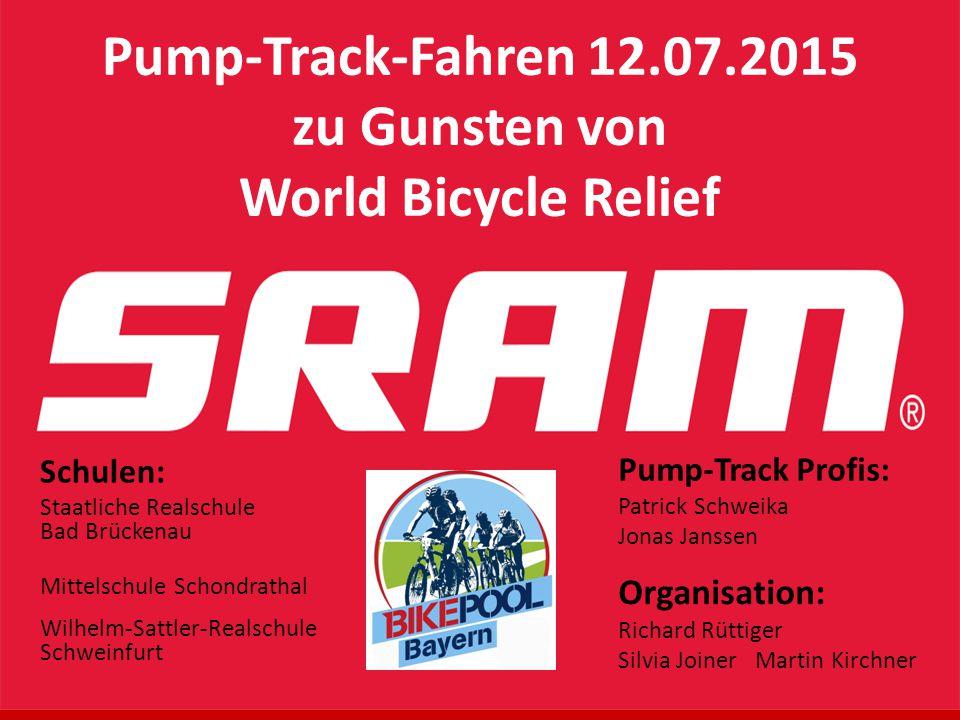 Pump-Track-Fahren 12.07.2015 zu Gunsten von World Bicycle Relief Schulen: Staatliche Realschule Bad Brückenau Mittelschule Schondrathal Wilhelm-Sattle