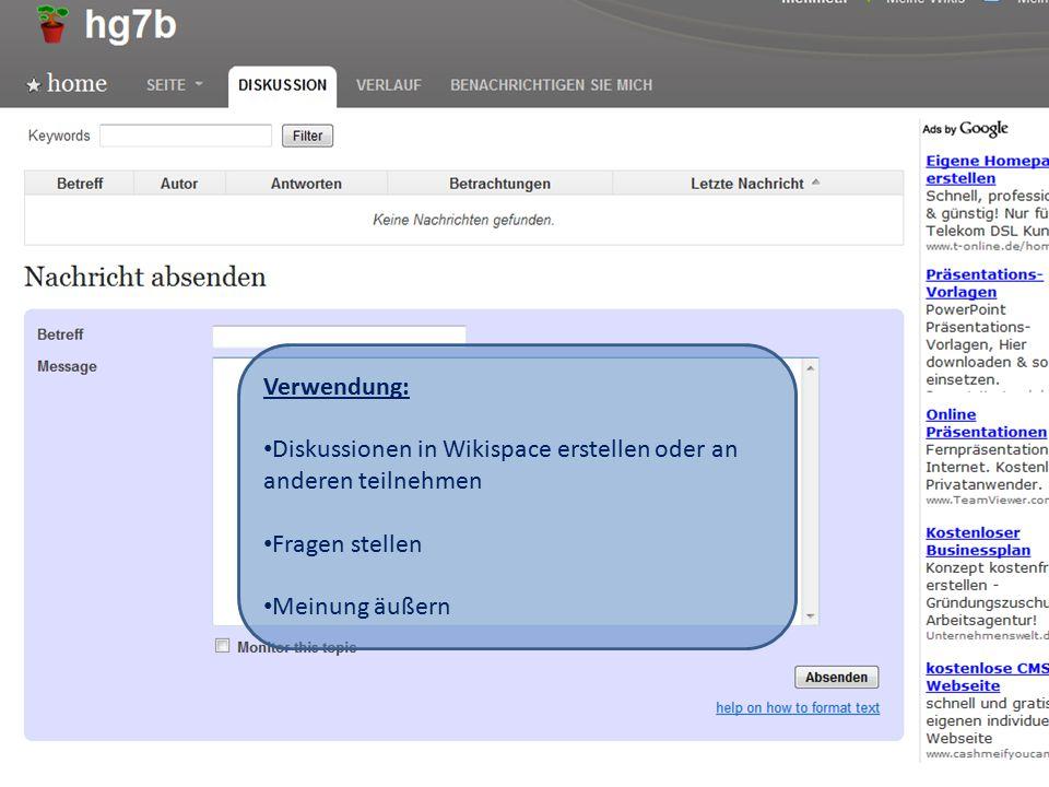 Verwendung: Diskussionen in Wikispace erstellen oder an anderen teilnehmen Fragen stellen Meinung äußern