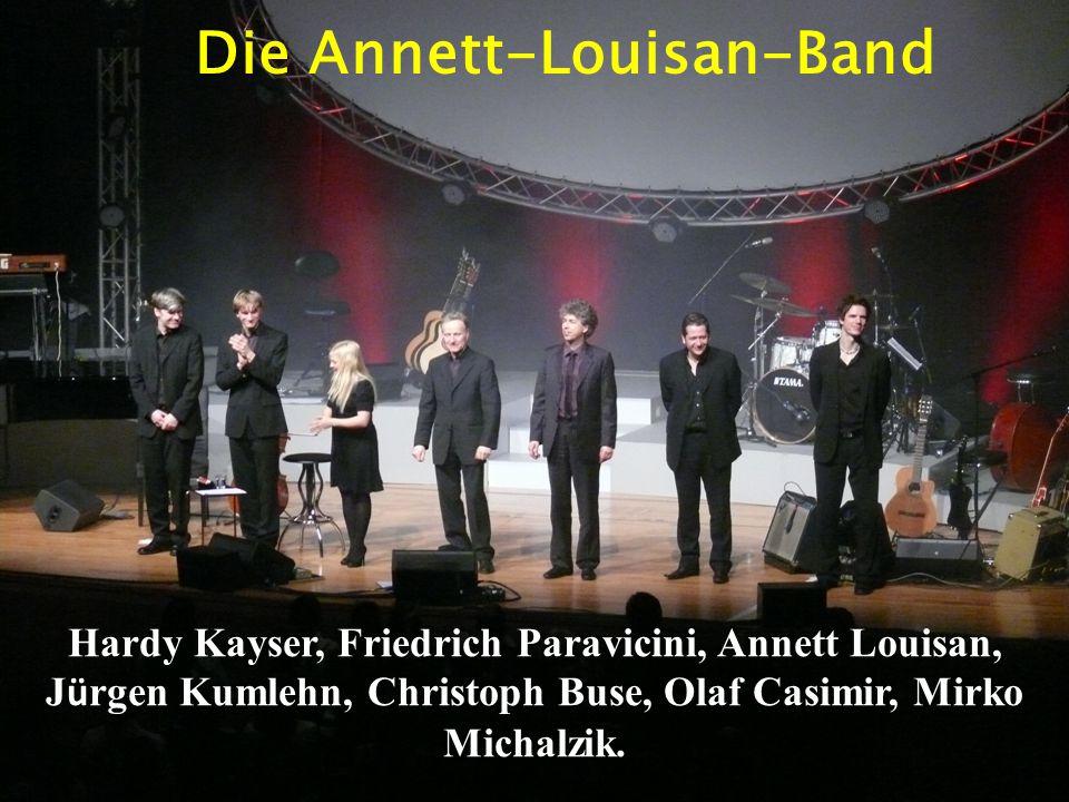 Die Annett-Louisan-Band Hardy Kayser, Friedrich Paravicini, Annett Louisan, J ü rgen Kumlehn, Christoph Buse, Olaf Casimir, Mirko Michalzik.