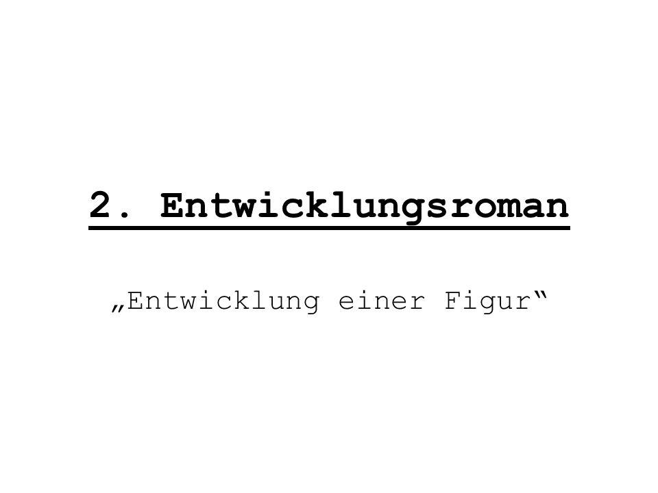 """2. Entwicklungsroman """"Entwicklung einer Figur"""