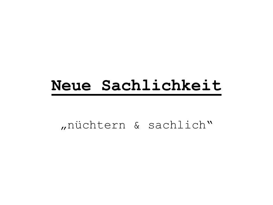 """Neue Sachlichkeit """"nüchtern & sachlich"""