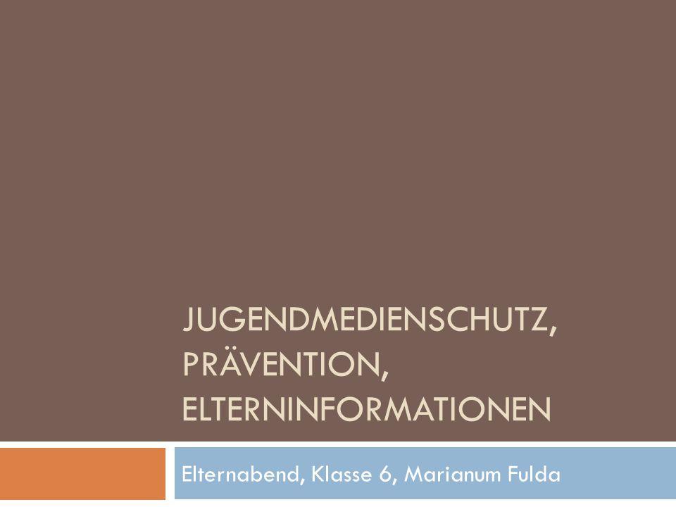 JUGENDMEDIENSCHUTZ, PRÄVENTION, ELTERNINFORMATIONEN Elternabend, Klasse 6, Marianum Fulda