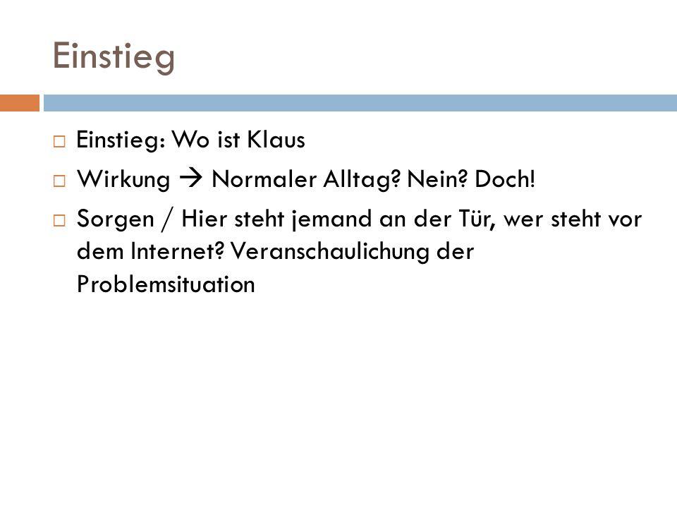 Einstieg  Einstieg: Wo ist Klaus  Wirkung  Normaler Alltag.