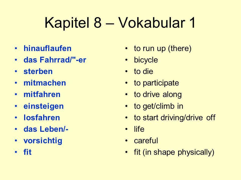 Kapitel 8 – Vokabular 1 hinauflaufen das Fahrrad/