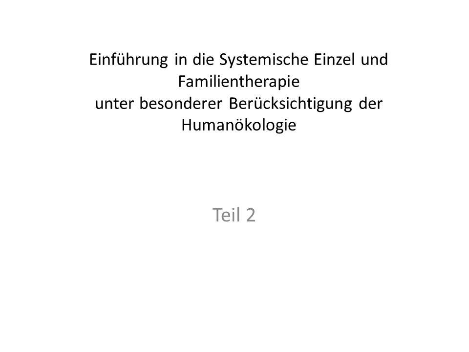 Einführung in die Systemische Einzel und Familientherapie unter besonderer Berücksichtigung der Humanökologie Teil 2