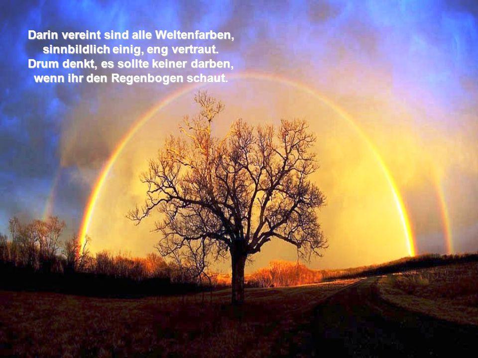 Bild: Boris Olshanskiy Dem wollt' sie eine Krone spenden, ein farbenfrohes Ehren-Licht, drum ließ sie wachsen aus den Händen, des Regenbogens Angesicht.