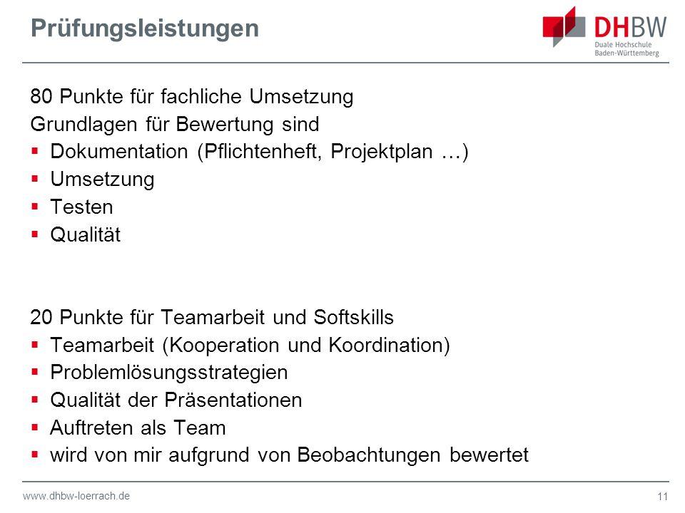 www.dhbw-loerrach.de Prüfungsleistungen 80 Punkte für fachliche Umsetzung Grundlagen für Bewertung sind  Dokumentation (Pflichtenheft, Projektplan …)
