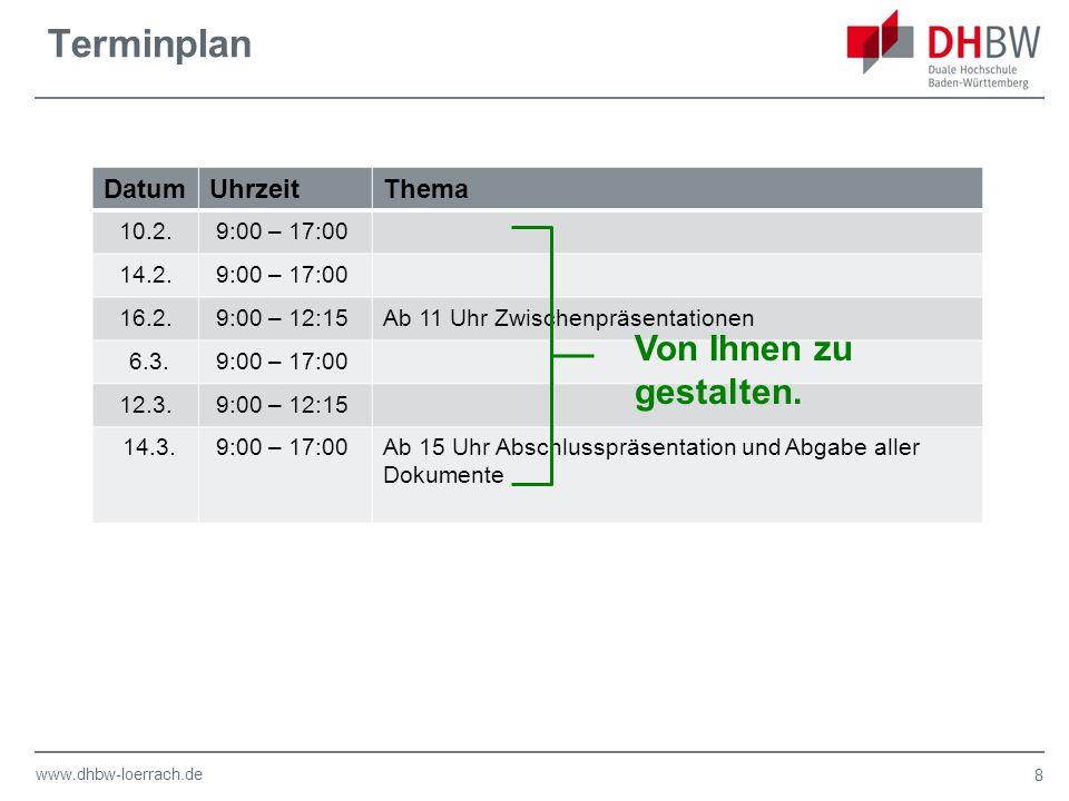 www.dhbw-loerrach.de Terminplan DatumUhrzeitThema 10.2. 9:00 – 17:00 14.2. 9:00 – 17:00 16.2. 9:00 – 12:15Ab 11 Uhr Zwischenpräsentationen 6.3. 9:00 –