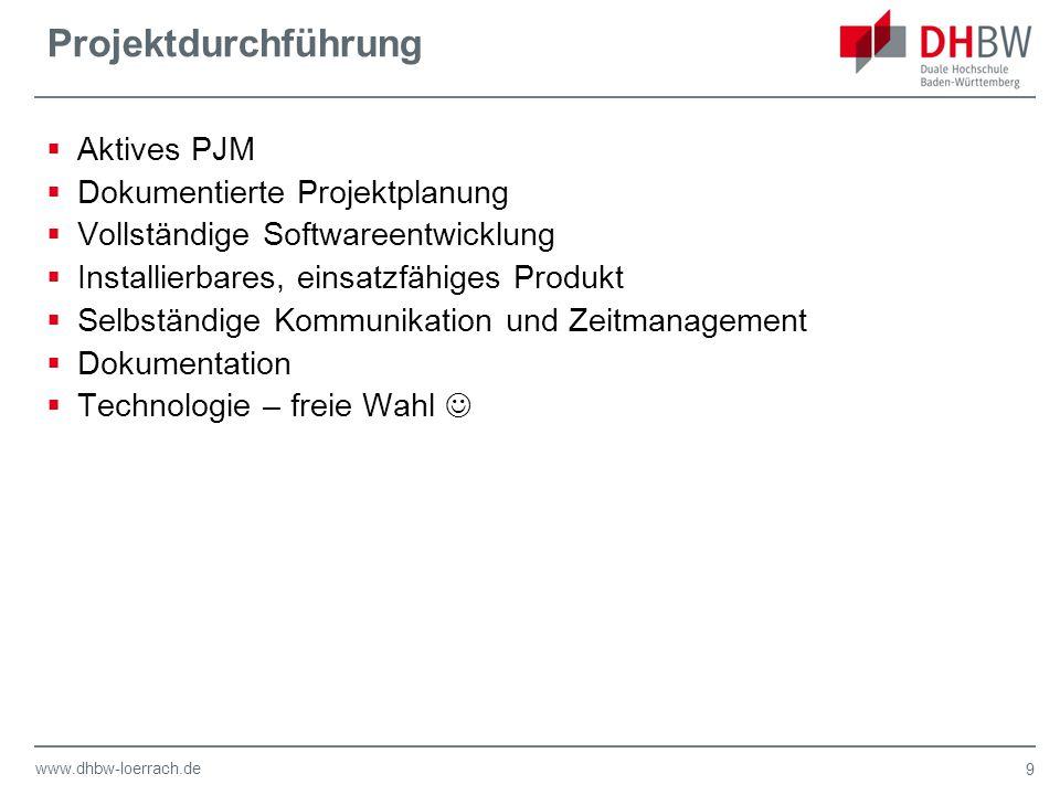 www.dhbw-loerrach.de Projektdurchführung  Aktives PJM  Dokumentierte Projektplanung  Vollständige Softwareentwicklung  Installierbares, einsatzfäh